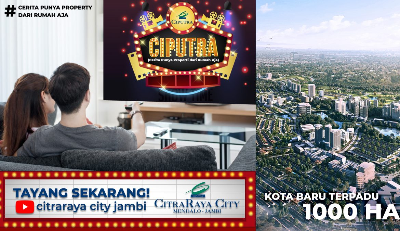 Ciputra – Cerita Punya Property dari Rumah Aja CitraRaya City Jambi